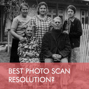 What's the best resolution when scanning different sized photos